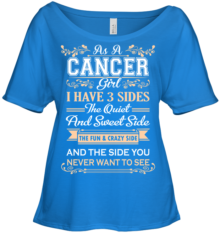 As A Cancer Girl I Have 3 Sides T Shirts