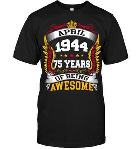 April 1944 75 Years Of Being Awesome New Design for 2019 T Shirts