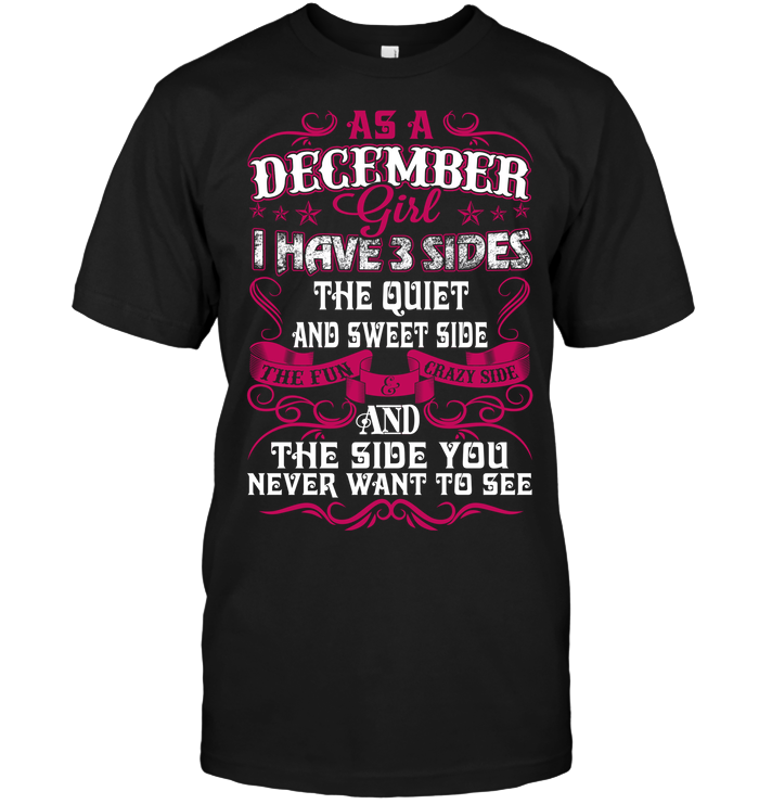 As A December Girl I Have 3 side The Quiet and Sweet T Shirts