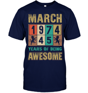 March 1974 45 Years Of Being Awesome T Shirts