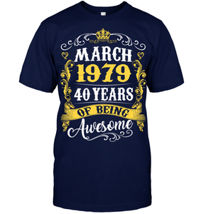 March 1979 40 Years of Being Awesome T Shirts