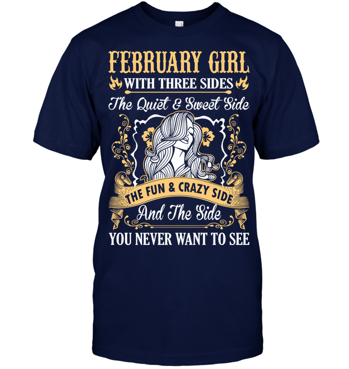 February Girl With Three Sides The Fun And Crazy Side T Shirts