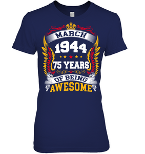 March 1944 75 Years Of Being Awesome New Design for 2019 T Shirts