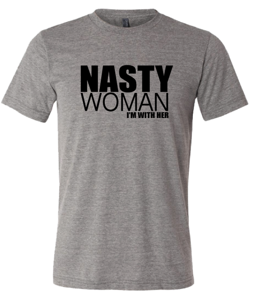 NASTY WOMAN-I'M WITH HER-Unisex cut