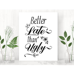 Better Late than Ugly - Funny Print - FREE Shipping