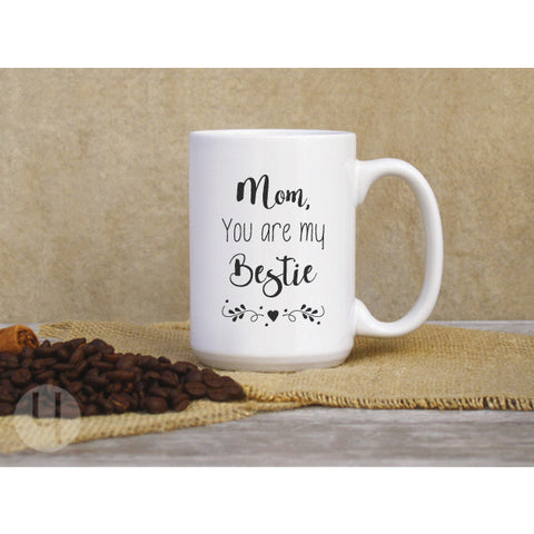 Mom you are my bestie Coffee Mug. Gift for mom.