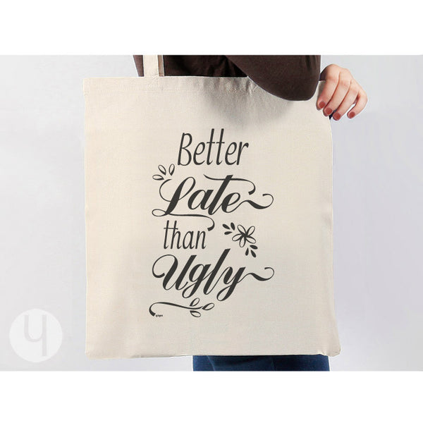 Better Late than Ugly Tote Bag. Shopping Bag. Market Bag. Gift Idea.
