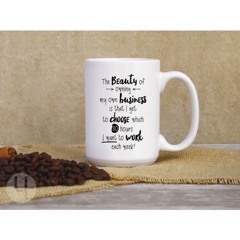The beauty of owning my own business is... Funny Mug Gift Idea