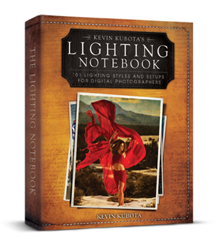 Kevin Kubota's Lighting Notebook: 101 Lighting Styles and Setups for Digital Photographers