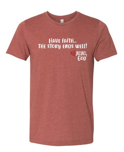 Unisex Tee -Have Faith...they story ends well!  New Summer Colors!