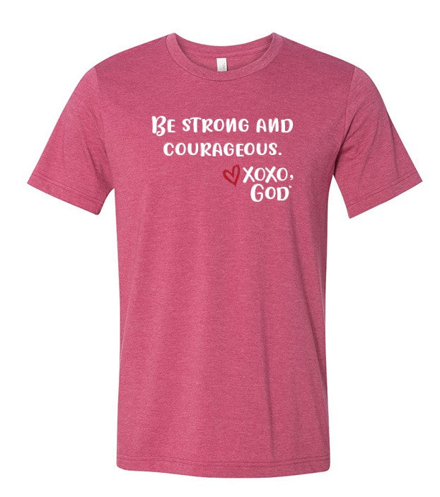 Unisex Tee - Be Strong and Courageous.