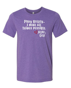 Unisex Tee -Pray boldly.  I make all things possible.  New Summer Colors!