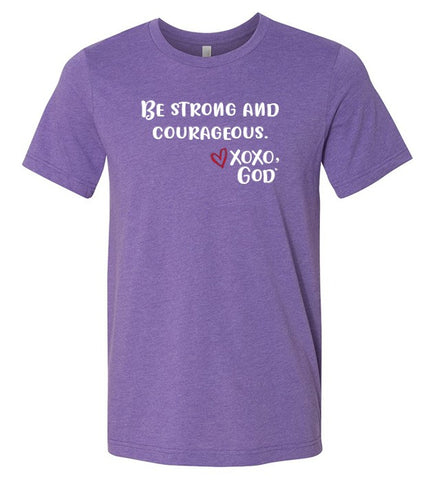 Unisex Tee -Be Strong and Courageous. New Summer Colors!