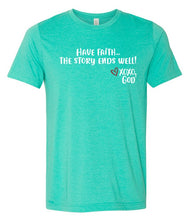 Load image into Gallery viewer, Unisex Tee -Have Faith...they story ends well!  New Summer Colors!