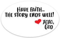 Oval Sticker - Have Faith...The Story Ends Well.