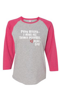 Women's Raglan Sleeve Baseball Tee - Pray Boldly.  I make all things possible.