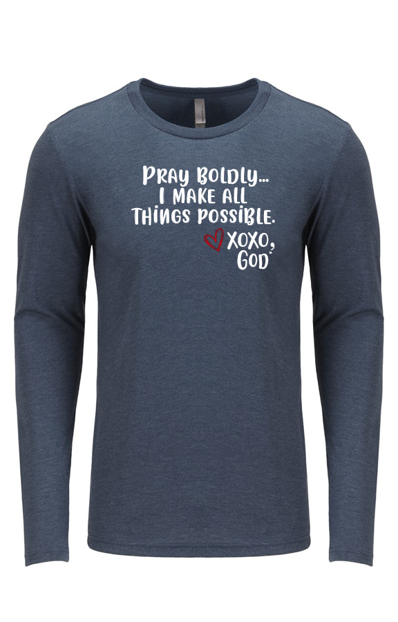Unisex Long Sleeve - Pray boldly. I make all things possible.