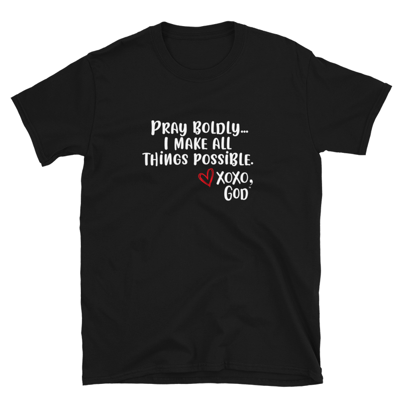 Unisex Tee - Pray Boldly. I make all things possible.