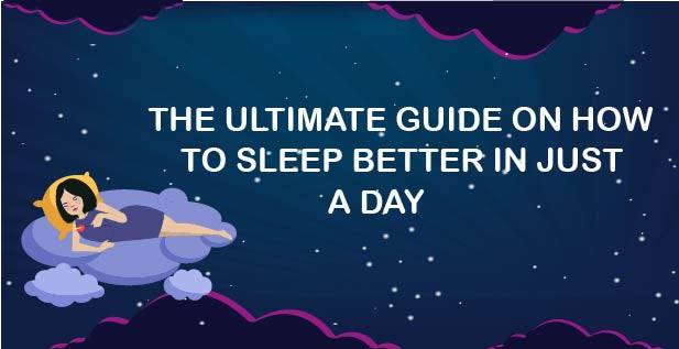 The Ultimate Guide On How To Sleep Better In Just A Day