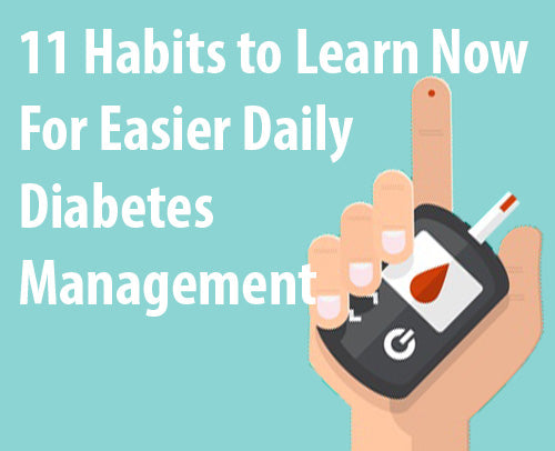 11 Habits to Learn Now For Easier Daily Diabetes Management