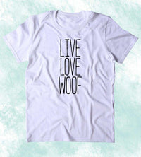 Live Love Woof Shirt