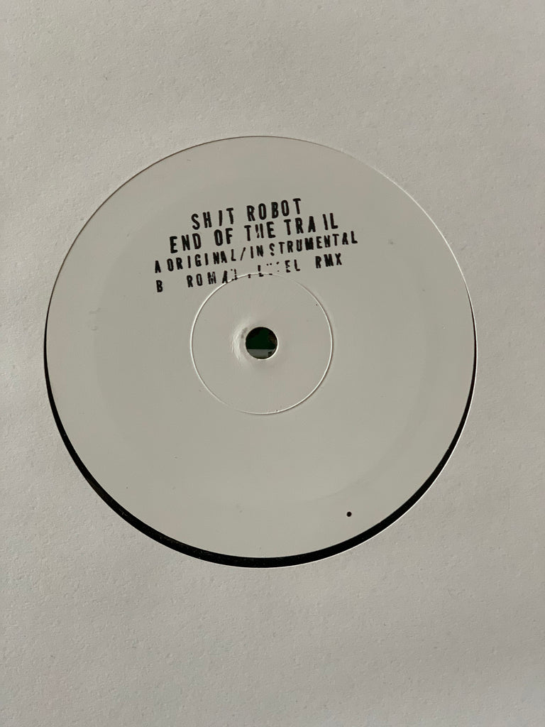 "Shit Robot - End Of The Trail (White Label 12"") Featuring vocals by Alexis Taylor w/ Instrumental & Roman Flugel Remix"