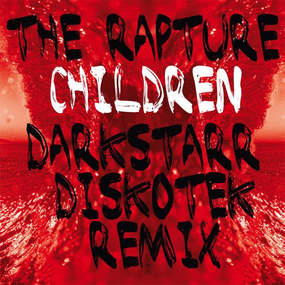 The Rapture - Children (Darkstarr Remixes)