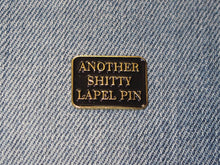 Load image into Gallery viewer, Another Shitty Lapel Pin Badge Pin