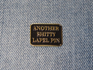Another Shitty Lapel Pin Badge Pin
