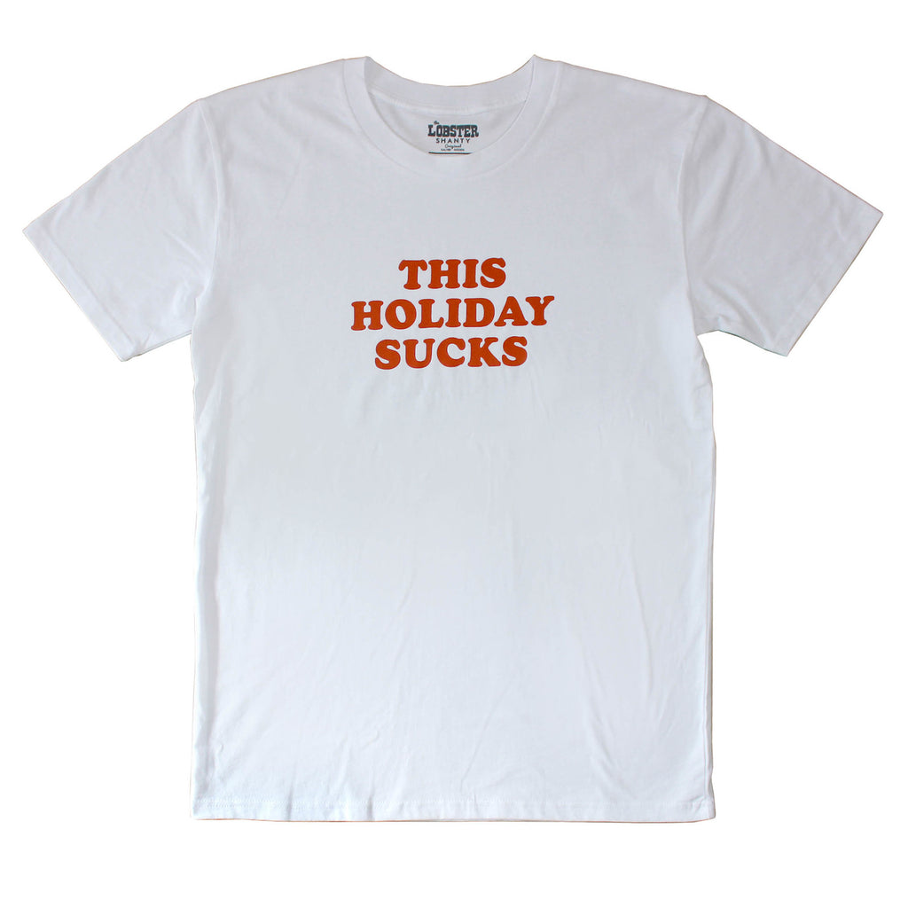 Lobster Shanty 'This Holiday Sucks - White' Tee
