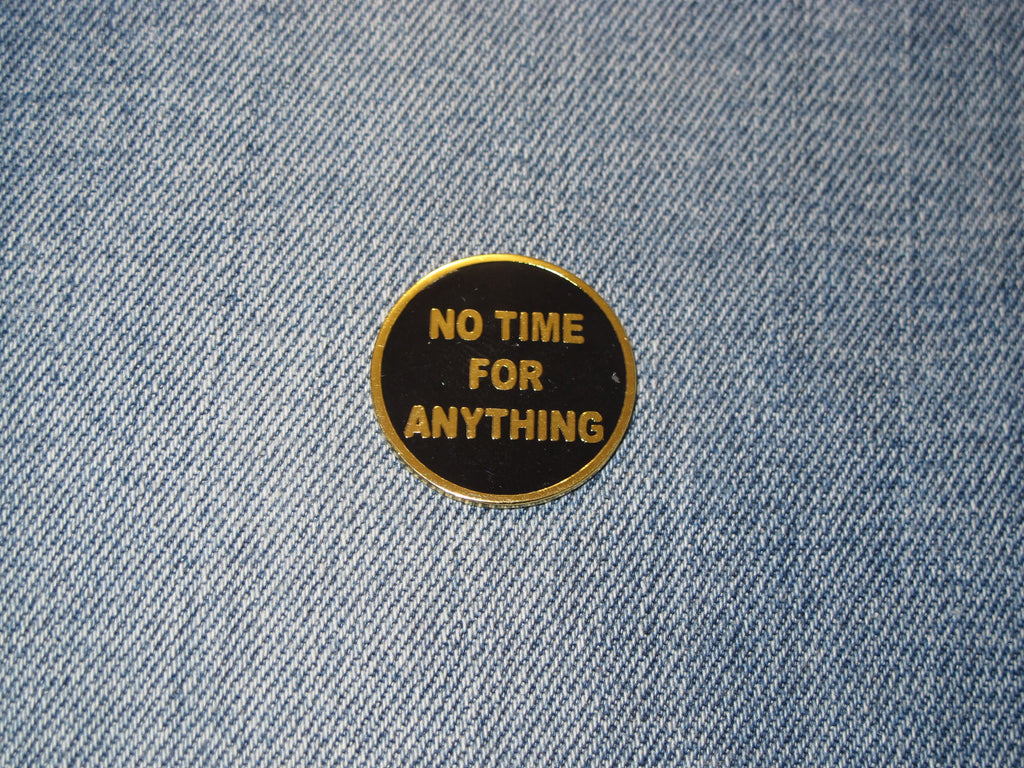 No Time for Anything Badge Pin