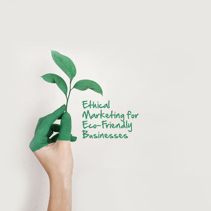 3 tips for creating an Ethical Marketing strategy for your Eco-friendly Business