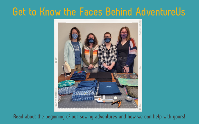 Get to know the people behind the AdventureUs team and how we all got started sewing.