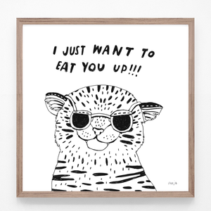 I just want to eat you up - print