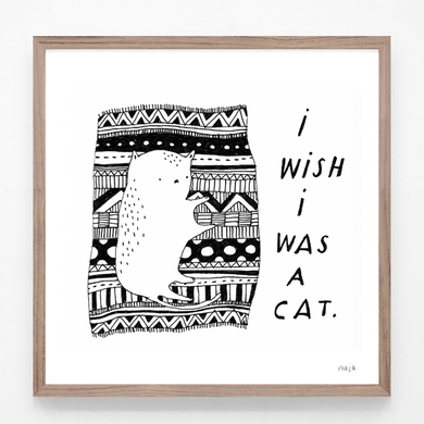 I Wish I Was a Cat - print