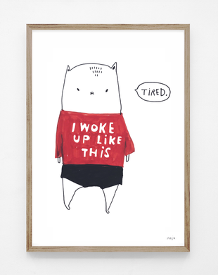 I woke up like this, print