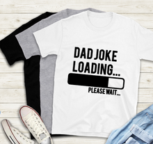 Load image into Gallery viewer, Fathers Day T-Shirt - Dad Joke Loading