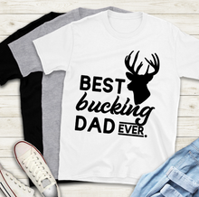 Load image into Gallery viewer, Fathers Day T-Shirt - Best Bucking Dad
