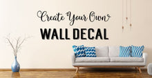 Load image into Gallery viewer, Custom Vinyl Decals - Wall Quotes