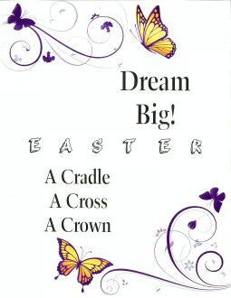 DREAM BIG! ...  A Cradle, A Cross, A Crown