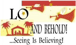 LO AND BEHOLD...Seeing Is Believing