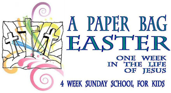 PAPER BAG EASTER . . . ONE WEEK IN THE LIFE OF JESUS...4 week Sunday School