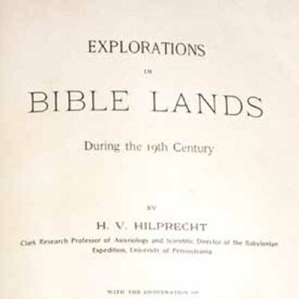 Book: Explorations in Bible Lands During the 19th Centuryby Hermann Hilprecht