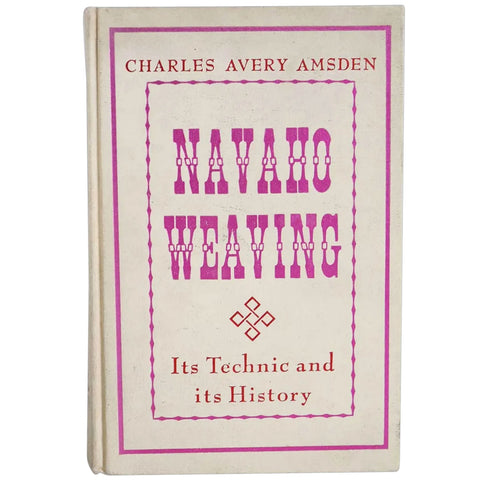 Vintage Book: Navajo Weaving, Its Technic and History by Charles Avery Amsden