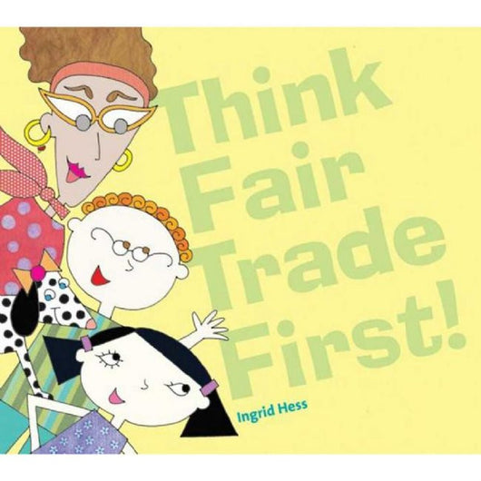 Think Fair Trade First Softcover Book by Ingrid Hess