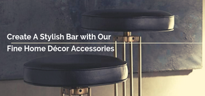 create a stylish bar with fine home decor accessories