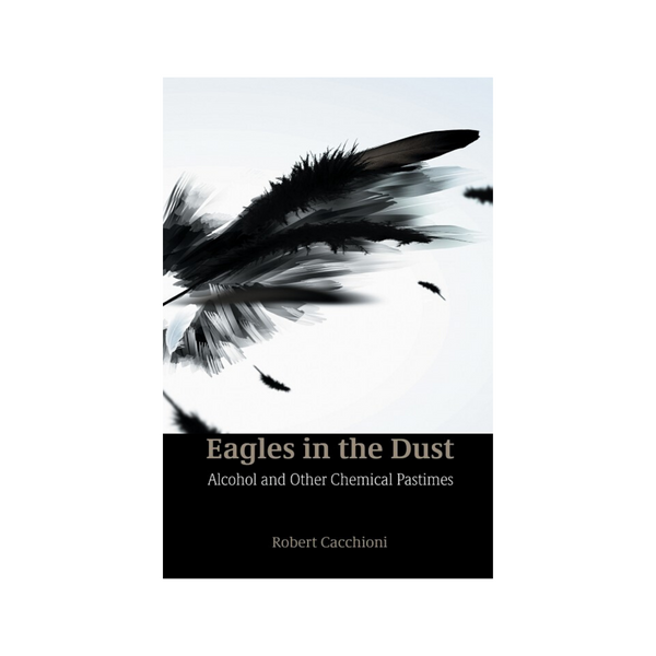 Eagles in the Dust - Alcohol and Other Chemical Pastimes