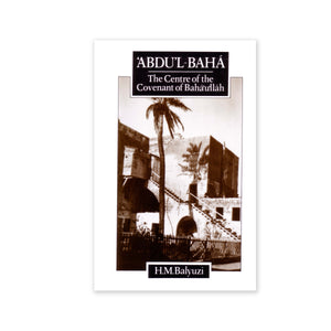 Abdu'l-Baha - Centre of the Covenant