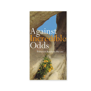 Against Incredible Odds - Life of a 20th Century Iranian Baha'i Family