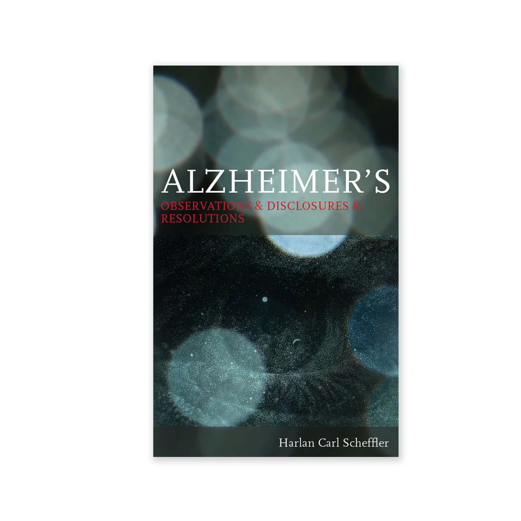 Alzheimers - Observations & Disclosures & Resolutions